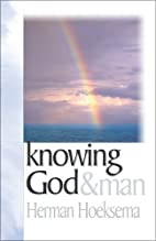 Knowing God and Man by Herman Hoeksema