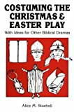 Staeheli, Alice M.: Costuming the Christmas and Easter Play: With Ideas for Other Biblical Dramas