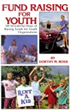 Ross, Dorothy M.: Fundraising for Youth: Hundreds of Wonderful Ways of Raising Funds for Youth Organizations