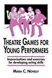 Novelly, Maria C.: Theatre Games for Young Performers: Improvisations and Exercises for Developing Acting Skills