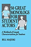 Majeski, Bill: 50 Great Monologs for Student Actors: A Workbook of Comedy Characterizations for Students