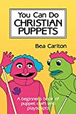Carlton, Bea: You Can Do Christian Puppets: A Beginner's Book of Puppet Craft and Playscripts