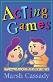 Cassady, Marsh Gary: Acting Games: Improvisations and Exercises  A Textbook of Theatre Games and Improvisations