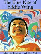The Tiny Kite of Eddie Wing by Maxine…