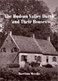 Meeske, Harrison: The Hudson Valley Dutch and Their Houses