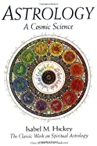 Astrology: A Cosmic Science by Isabel M.…