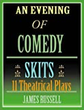 James Russell: An Evening Of Comedy Skits: 11 Minute Theatrical Plays