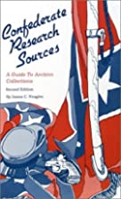 Confederate Research Sources: A Guide to…