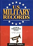 Neagles, James C.: U.S. Military Records: A Guide to Federal and State Sources, Colonial America to the Present