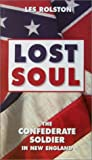 Rolston, Les: Lost Soul: The Confederate Soldier in New England