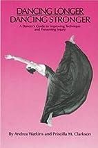 Dancing Longer, Dancing Stronger: A Dancer's…