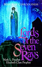Lords Of The Seven Rays by Mark L. Prophet