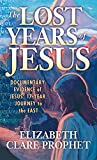 Prophet, Elizabeth C.: The Lost Years of Jesus: Documentary Evidence of Jesus&#39; 17-Year Journey to the East