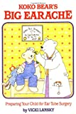 Lansky, Vicki: Koko Bear's Big Earache: Preparing Your Child for Ear Tube Surgery (Family & Childcare)