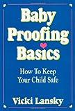 Lansky, Vicki: Babyproofing Basics: How to Keep Your Child Safe