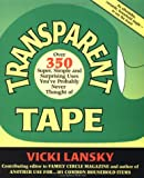 Lansky, Vicki: Transparent Tape: Over 350 Super, Simple, and Surprising Uses You've Probably Never Thought of