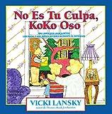 Lansky, Vicki: No Es Tu Culpa, Koko Oso: It's Not Your Fault, Koko Bear, Spanish-Language Edition (Lansky, Vicki) (Spanish Edition)