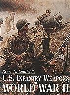 U.S. Infantry Weapons of World War II by…