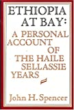Spencer, John H.: Ethiopia at Bay: A Personal Account of the Haile Sellassie Years