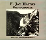 Montana Historical Society Editors: F. Jay Haynes, Photographer
