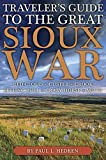Hedren, Paul L.: Traveler's Guide to the Great Sioux War: The Battlefields, Forts, and Related Sites of America's Greatest Indian War