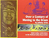Arlee, Johnny: Over a Century of Moving to the Drum: Salish Indian Celebrations on the Flathead Indian Reservation