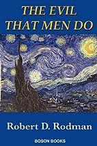 The Evil That Men Do by Robert D. Rodman