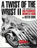 Keith Code: A Twist Of The Wrist II,Vol II: The Basics of High-Performance Motorcycle Riding