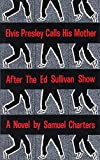 Charters, Samuel: Elvis Presley Calls His Mother After the Ed Sullivan Show