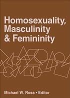 Homosexuality, Masculinity, and Femininity…