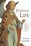 Romano Guardini: Eternal Life: What You Need to Know about Death, Judgement and the Everlasting
