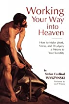 Working Your Way into Heaven: How to Make…