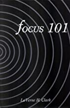 Focus 101 by LaVerne Harrell Clark