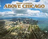 Kent, Cheryl: Above Chicago: A New Collection of Historical and Original Aerial Photographs of Chicago