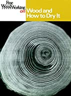 Wood and How to Dry It by Fine Woodworking
