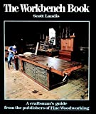 Landis, Scott: The Workbench Book : A Craftsman&#39;s Guide to Workbenches for Every Type of Woodworking