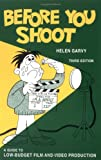 Garvy, Helen: Before You Shoot: A Guide to Low-Budget Film and Video Production