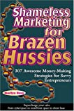 Ross, Marilyn: Shameless Marketing for Brazen Hussies: 307 Awesome Money-Making Stategies for Savvy Entrepreneurs