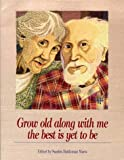 Martz, Sandra: Grow Old Along With Me the Best Is Yet to Be