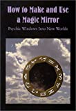 Tyson, Donald: How to Make and Use a Magic Mirror: Psychic Windows into New Worlds