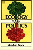Andre Gorz: ECOLOGY AS POLITICS