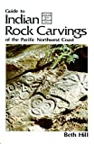 Hill, Beth: Guide to Indian Rock Carvings of the Pacific Northwest Coast