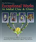 Exceptional Works in Metal Clay & Glass:…