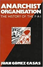 Anarchist organisation : the history of the…