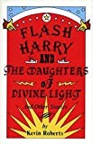 Roberts, Kevin: Flash Harry and the Daughters of Divine Light: and other stories