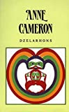 Cameron, Anne: Dzelarhons : Mythology of the Northwest Coast
