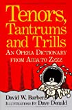 Barber, David W.: Tenors, Tantrums and Trills: An Opera Dictionary from Aida to Zzzz