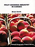 Brian Smith: Fruit Growing Industry in Canada (Vanwell Geography Project Series)