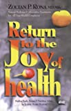 Rona, Zoltan P.: Return to the Joy of Health: Natural Medicine and Alternative Treatment for All Your Health Complaints