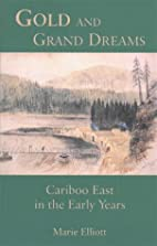 Gold and grand dreams : Cariboo east in the…